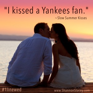 """I kissed a Yankees fan."""