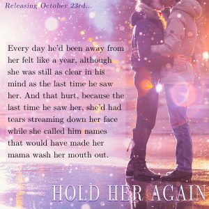 Every day he'd been away from her felt like a year, although she was still as clear in his mind as the last time he saw her. And that hurt, because the last time he saw her, she'd had tears streaming down her face while she called him names that would have made her mama wash her mouth out.